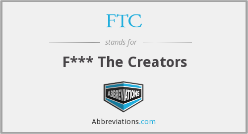 FTC - F*** The Creators