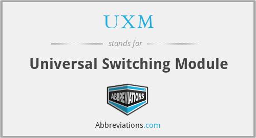 UXM - Universal Switching Module