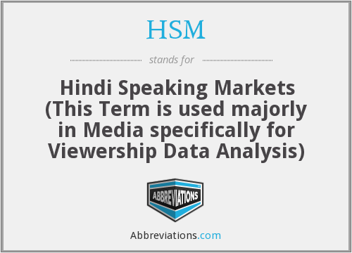 HSM - Hindi Speaking Markets (This Term is used majorly in Media specifically for Viewership Data Analysis)