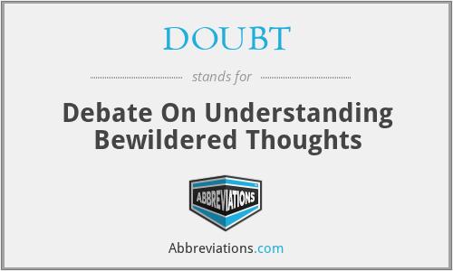 DOUBT - Debate On Understanding Bewildered Thoughts