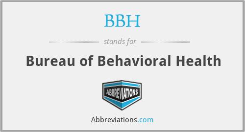 BBH - Bureau of Behavioral Health