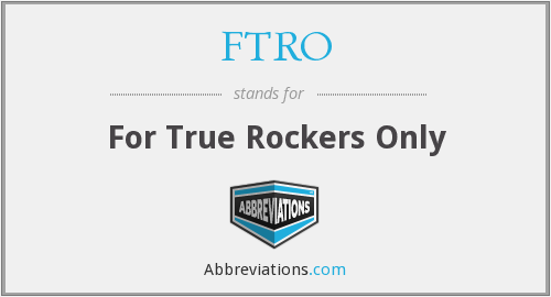 FTRO - For True Rockers Only