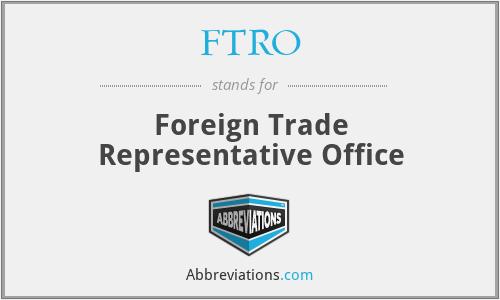 FTRO - Foreign Trade Representative Office