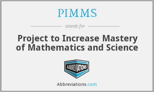 PIMMS - Project to Increase Mastery of Mathematics and Science