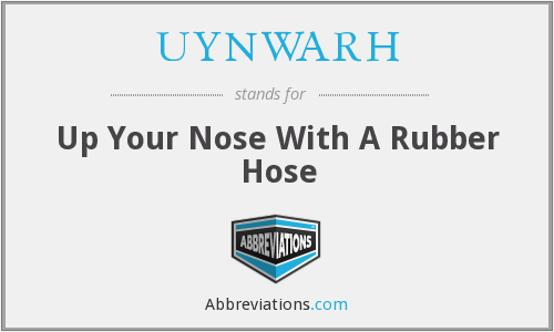UYNWARH - Up Your Nose With A Rubber Hose