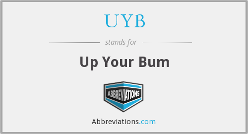 UYB - Up Your Bum