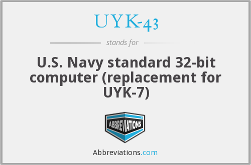 UYK-43 - U.S. Navy standard 32-bit computer (replacement for UYK-7)