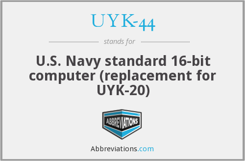 UYK-44 - U.S. Navy standard 16-bit computer (replacement for UYK-20)