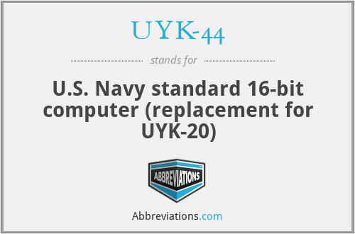 UYK-44 - U.S. Navy standard 16-bit computer (replacement for UYK-20)
