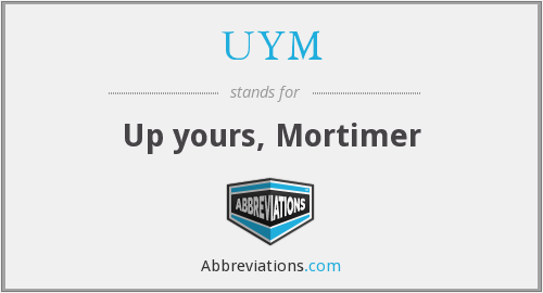 UYM - Up yours, Mortimer