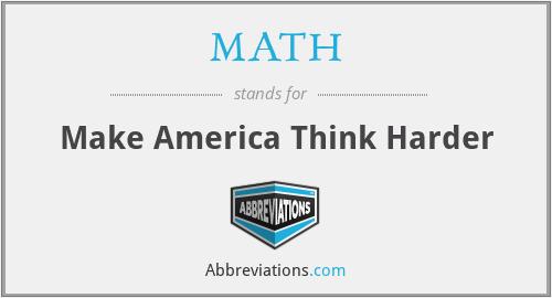MATH - Make America Think Harder