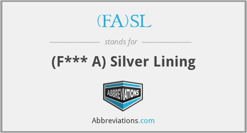 (FA)SL - (F*** A) Silver Lining
