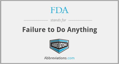 FDA - Failure to Do Anything