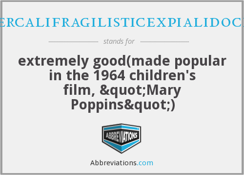 What does SUPERCALIFRAGILISTICEXPIALIDOCIOUS stand for?