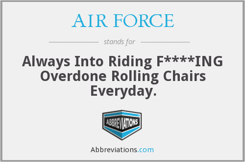 AIR FORCE - Always Into Riding F****ING Overdone Rolling Chairs Everyday.