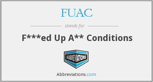FUAC - F***ed Up A** Conditions