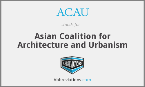 ACAU - Asian Coalition for Architecture and Urbanism