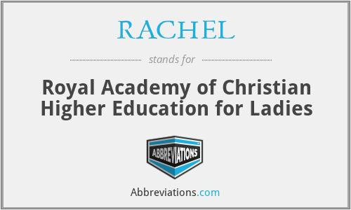 RACHEL - Royal Academy of Christian Higher Education for Ladies