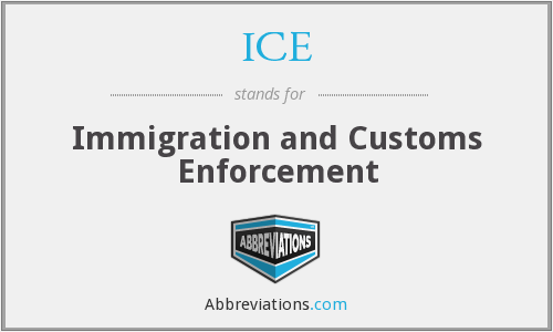 ICE - Immigration and Customs Enforcement