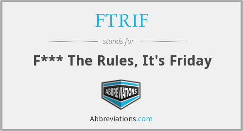 FTRIF - F*** The Rules, It's Friday