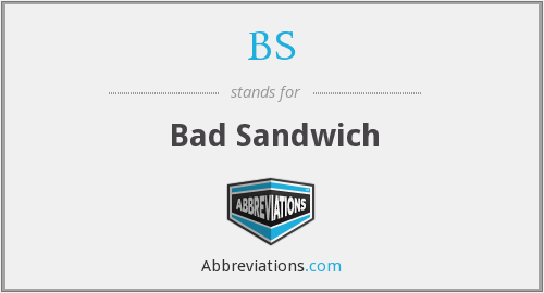 BS - Bad Sandwich