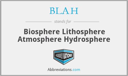 BLAH - Biosphere Lithosphere Atmosphere Hydrosphere