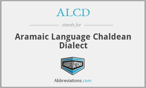 ALCD - Aramaic Language Chaldean Dialect