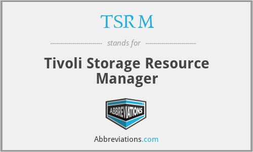 TSRM - Tivoli Storage Resource Manager