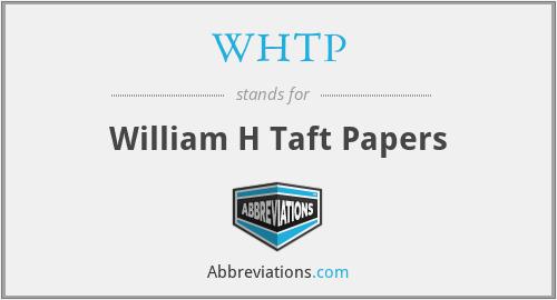 WHTP - William H Taft Papers