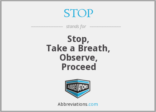 STOP - Stop, Take a Breath, Observe, Proceed