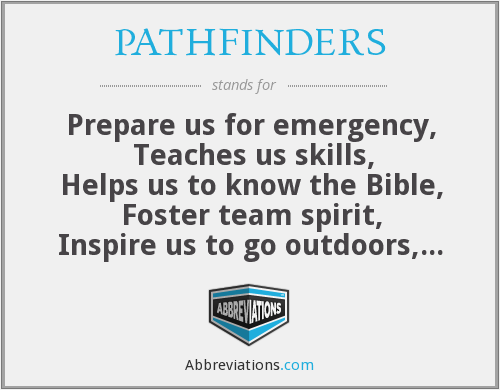 PATHFINDERS - Prepare us for emergency,  Teaches us skills, Helps us to know the Bible, Foster team spirit, Inspire us to go outdoors, Necessitate to shine, Encourages traits, Release our surplus energy, Saves soul