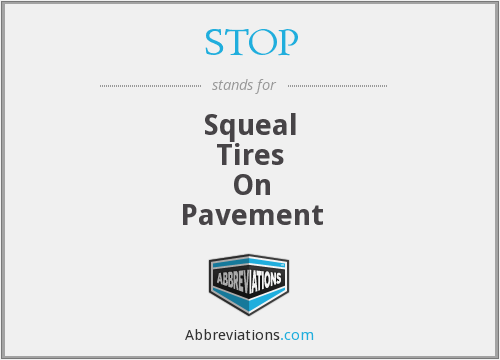 STOP - Squeal Tires On Pavement