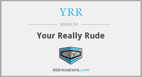 YRR - Your Really Rude