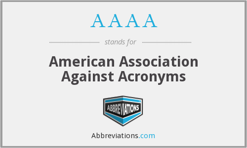 AAAA - American Association Against Acronyms