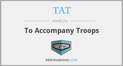TAT - To Accompany Troops