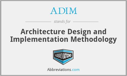 ADIM - Architecture Design and Implementation Methodology