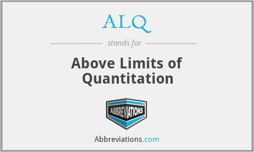ALQ - Above Limits of Quantitation