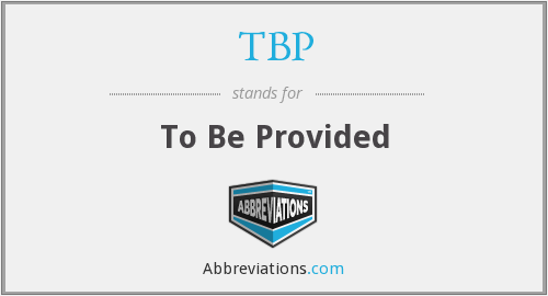 TBP - To Be Provided