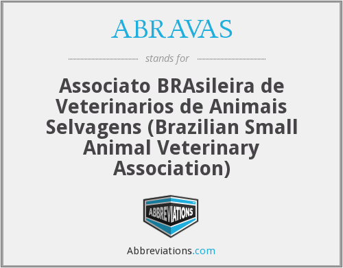 ABRAVAS - Associato Brasileira de Veterinarios de Animais Selvagens ( Brazilian Small Animal Veterinary Association)