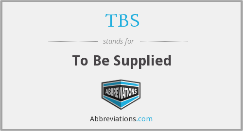 TBS - To Be Supplied