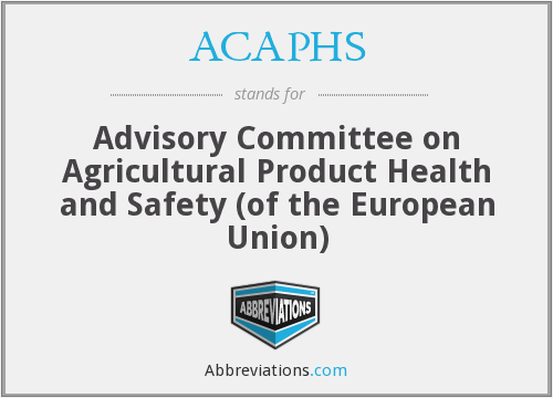 ACAPHS - Advisory Committee on Agricultural Product Health and Safety (of the European Union)