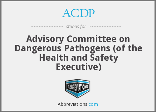 ACDP - Advisory Committee on Dangerous Pathogens (of the Health and Safety Executive)