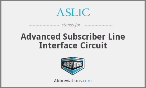 ASLIC - Advanced Subscriber Line Interface Circuit