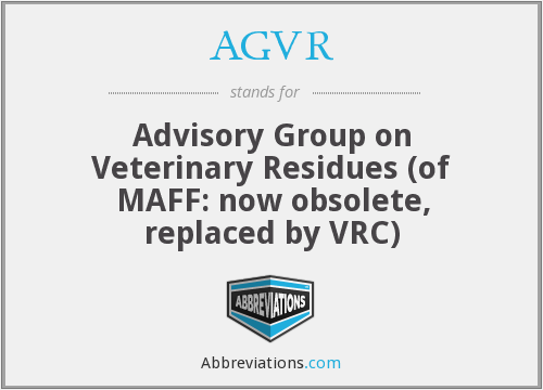 AGVR - Advisory Group on Veterinary Residues (of MAFF: now obsolete, replaced by VRC)