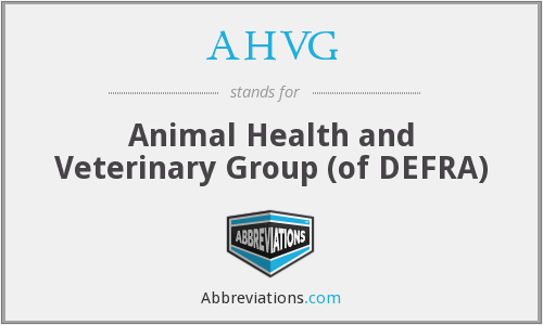 AHVG - Animal Health and Veterinary Group (of DEFRA)