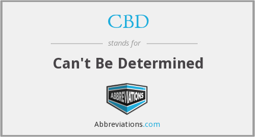 CBD - Can't Be Determined
