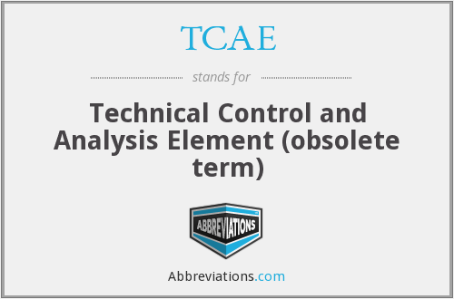 TCAE - Technical Control and Analysis Element (obsolete term)