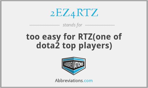 2EZ4RTZ - too easy for RTZ(one of dota2 top players)