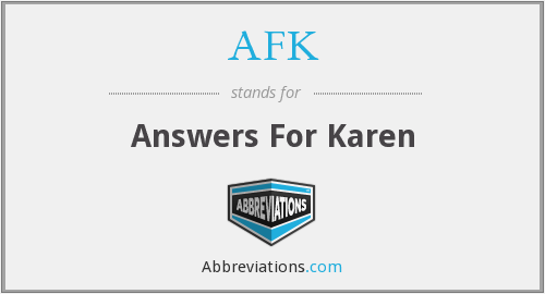 AFK - Answers For Karen