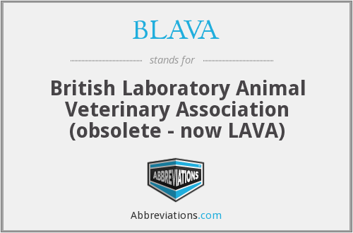 BLAVA - British Laboratory Animal Veterinary Association (obsolete - now LAVA)